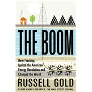 The Boom Fracking and the Transformation of America by Gold, Russell, 9781451692280