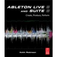 Ableton Live 8 and Suite 8: Create, Produce, Perform by Robinson; Keith, 9780240812281