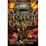 The Copper Gauntlet (Magisterium, Book 2) by Black, Holly; Clare, Cassandra, 9780545522281