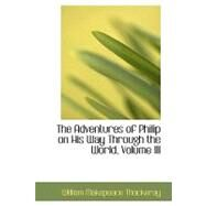 The Adventures of Philip on His Way Through the World by Thackeray, William Makepeace, 9780554432281