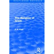 The Religion of Islam (Routledge Revivals) by Klein; F. A., 9781138912281
