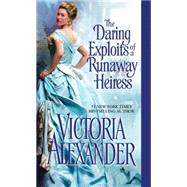 The Daring Exploits of a Runaway Heiress by Alexander, Victoria, 9781420132281