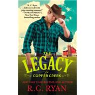 The Legacy of Copper Creek by Ryan, R.C., 9781455572281