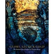 Glory, Azure and Gold by Johnson, Antonia; Reed, Josie; Reyntiens, Patrick; Tavinor, Michael; Davies, James O., 9781848222281
