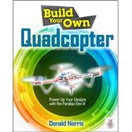 Build Your Own Quadcopter: Power Up Your Designs with the Parallax Elev-8 by Norris, Donald, 9780071822282