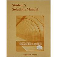 Student's Solutions Manual for Intermediate Algebra by Carson, Tom; Jordan, Bill E., 9780321912282