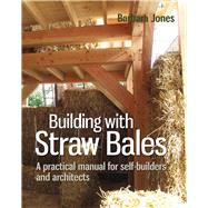 Building With Straw Bales: A Practical Manual for Self-builders and Architects by Jones, Barbara, 9780857842282