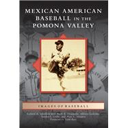 Mexican American Baseball in the Pomona Valley by Santillan, Richard A.; Ocegueda, Mark A. (CON); Ledesma, Alfonso (CON); Uribe, Sandra L. (CON); Vasquez, Alejo L. (CON), 9781467132282