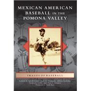 Mexican American Baseball in the Pomona Valley by Santillan, Richard A.; Ocegueda, Mark A. (CON); Ledesma, Alfonso (CON); Uribe, Sandra L. (CON); Vasquez, Alejo L. (CON), 9781467132282