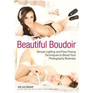Beautiful Boudoir Simple Lighting and Flow Posing Techniques to Boost Your Photography Business by Maxwell, Jodi Lynn, 9781682032282