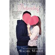 The Fine Art of Pretending by Harris, Rachel, 9781939392282
