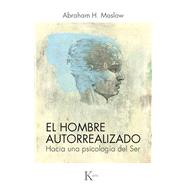 El hombre autorrealizado / The Self-Realized Man by Maslow, Abraham H., 9788472452282
