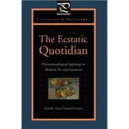 Ecstatic Quotidian: Phenomenological Sightings in Modern Art and Literature by Gosetti-Ferencei, Jennifer Anna, 9780271032283