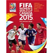 Fifa Women's World Cup Canada 2015: The Official Book by Etoe, Catherine; O'neill, Jen; Sollohub, Natalia, 9780789212283