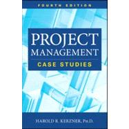 Project Management Case Studies, Fourth Edition by Kerzner Industrial Engineering, 9781118022283