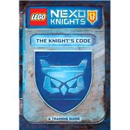The Knight's Code: A Training Guide (LEGO NEXO KNIGHTS) by Unknown, 9781338112283