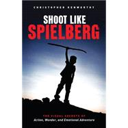 Shoot Like Spielberg by Kenworthy, Christopher, 9781615932283