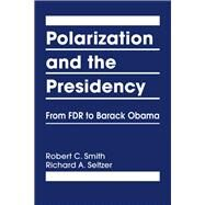 Polarization and the Presidency: From FDR to Barack Obama by Smith, Robert C., 9781626372283