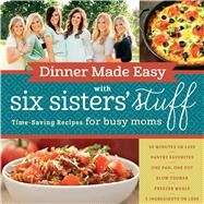 Dinner Made Easy With Six Sisters' Stuff by Six Sisters' Stuff, 9781629722283