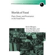 Worlds of Food Place, Power, and Provenance in the Food Chain by Morgan, Kevin; Marsden, Terry; Murdoch, Jonathan, 9780199542284