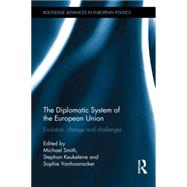 The Diplomatic System of the European Union: Evolution, Change and Challenges by ; RSMIT246RSMIT325 Michael, 9780415732284