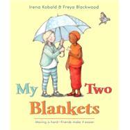 My Two Blankets by Kobald, Irena; Blackwood, Freya, 9780544432284