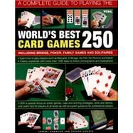 A Complete Guide to Playing the World's Best 250 Card Games: Including Bridge, Poker, Family Games and Solitaires by Harwood, Jeremy; Sippetts, Trevor, 9781780192284