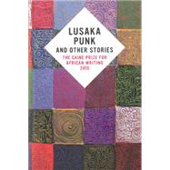 Lusaka Punk and Other Stories by Caine Prize, 9781780262284