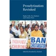 Proselytization Revisited: Rights Talk, Free Markets and Culture Wars by Hackett,Rosalind I. J., 9781845532284
