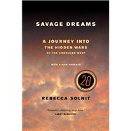 Savage Dreams: A Journey into the Hidden Wars of the American West by Solnit, Rebecca, 9780520282285