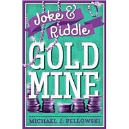 Joke & Riddle Gold Mine by Pellowski, Michael J., 9781454922285
