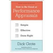 How to Be Good at Performance Appraisals by Grote, Dick, 9781422162286