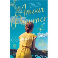 Amour Provence A Novel by Leisure, Constance, 9781501122286