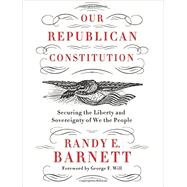 Our Republican Constitution by Barnett, Randy E., 9780062412287