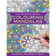 The Peaceful Pencil Colouring Mandalas by Peony Press, 9780754832287