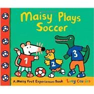 Maisy Plays Soccer by COUSINS, LUCYCOUSINS, LUCY, 9780763672287