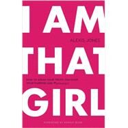 I Am That Girl by Jones, Alexis; Bush, Sophia, 9780989322287