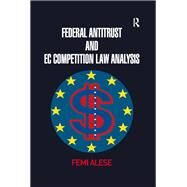 Federal Antitrust and EC Competition Law Analysis by Alese,Femi, 9781138262287