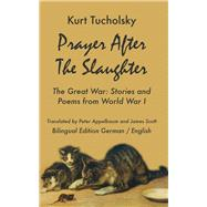 Prayer After the Slaughter: The Great War: Poems and Stories from World War I by Tucholsky, Kurt; Appelbaum, Peter; Scott, James, 9781935902287