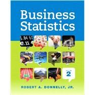 Business Statistics Student Value Edition Plus NEW MyStatLab with Pearson eText -- Access Card Package by Donnelly, Robert A., 9780133852288