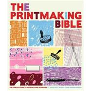 The Printmaking Bible: The Complete Guide to Materials and Techniques by D'Arcy Hughes, Ann, 9780811862288