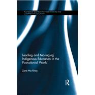 Leading and Managing Indigenous Education in the Postcolonial World by Ma Rhea; Zane, 9781138702288