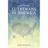 Lutherans in America: A New History by Granquist, Mark, 9781451472288