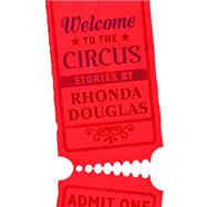 Welcome to the Circus by Douglas, Rhonda, 9781554812288