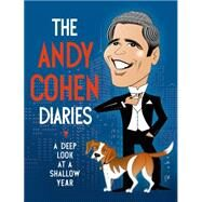 The Andy Cohen Diaries A Deep Look at a Shallow Year by Cohen, Andy, 9781627792288