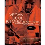 Vegan Soul Kitchen : Fresh, Healthy, and Creative African-American Cuisine by Terry, Bryant, 9780738212289