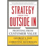 Strategy from the Outside In: Profiting from Customer Value by Day, George; Moorman, Christine, 9780071742290