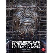 Production Pipeline Fundamentals for Film and Games by Dunlop; Renee, 9780415812290