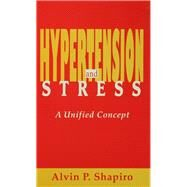 Hypertension and Stress: A Unified Concept by Shapiro,Alvin P., 9781138992290