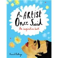 An Artist Once Said An Inspiration Book by Rollings, Hannah; Michael O'Mara Books, Ltd., 9781449472290